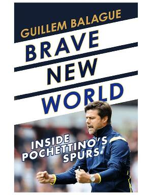 Spurs Brave New World Inside Pochettinos Spurs Paperback Book